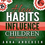 How habits influence children, and parents too! | Anna Andersen