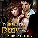 By the Fates, Freed: By the Fates, Book 1 (       UNABRIDGED) by Patricia D. Eddy Narrated by Carol Hendrickson