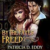 By the Fates, Freed: By the Fates, Book 1 | [Patricia D. Eddy]