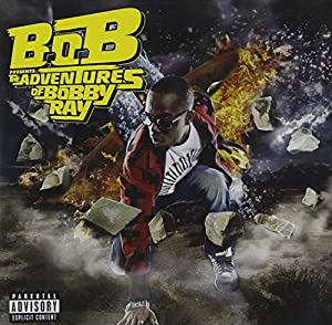 B.o.B Presents: The Adventures of Bobby Ray [Explicit]