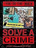 Solve a Crime (You Do the Math)