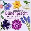 Bezaubernde Bl�tenpracht: 100 gestrickte und geh�kelte Blumen, Bl�tter und mehr