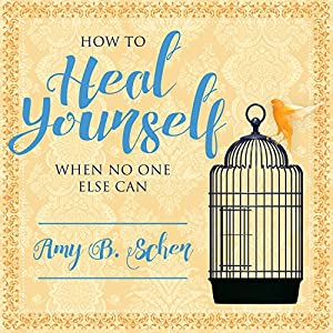 How to Heal Yourself When No One Else Can Audiobook