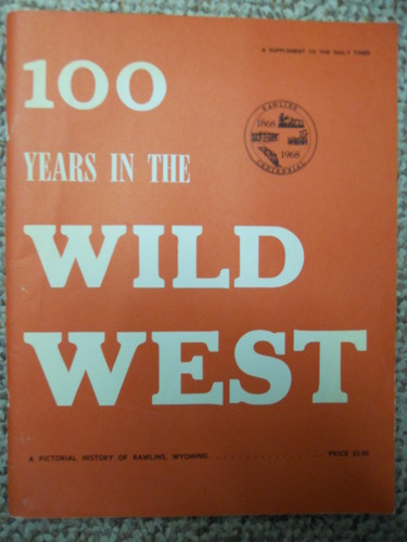 100 Years in the Wild West: A Pictorial History of Rawlins, Wyoming