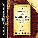 What to Do on the Worst Day of Your Life (       UNABRIDGED) by Brian Zahnd