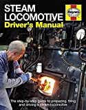 Steam Locomotive Drivers Manual: The step-by-step guide to preparing, firing and driving a steam locomotive