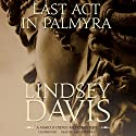 Last Act in Palmyra: The Marcus Didius Falco Mysteries, Book 6 Audiobook by Lindsey Davis Narrated by Simon Prebble