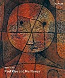 img - for Paul Klee and His Illness: Bowed but Not Broken by Suffering and Adversity book / textbook / text book