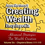 Creating Wealth Encyclopedia, Volume 6: Chapters-Shows 111-115 | Jason Hartman