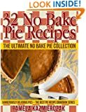 32 No Bake Pie Recipes - The Ultimate No Bake Pie Collection (Dangerously Delicious Pies - The Best Pie Recipe Cookbook Series 1)