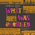 What Was Promised Audiobook by Tobias Hill Narrated by Tim Gerard Reynolds