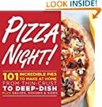 Pizza Night!: 101 Incredible Pies to...