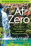 "At Zero: The Final Secrets to ""Zero Limits"" The Quest for Miracles Through HoÂoponopono"