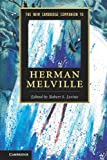 The New Cambridge Companion to Herman Melville (Cambridge Companions to Literature)