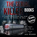 The Serial Killer Books: 15 Famous Serial Killers True Crime Stories That Shocked the World Audiobook by Jack Rosewood Narrated by Kevin Kollins