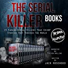 The Serial Killer Books: 15 Famous Serial Killers True Crime Stories That Shocked the World Hörbuch von Jack Rosewood Gesprochen von: Kevin Kollins