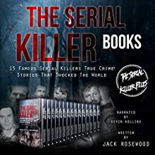 The Serial Killer Books: 15 Famous Serial Killers True Crime Stories That Shocked the World   Livre audio Auteur(s) : Jack Rosewood Narrateur(s) : Kevin Kollins