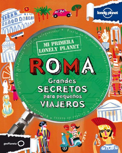 Mi primera Lonely Planet. Roma: Grandes secretos para pequeños viajeros (Mi Primer Lonely Planet)