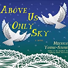 Above Us Only Sky (       UNABRIDGED) by Michele Young-Stone Narrated by Cassandra Campbell