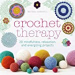 Crochet Therapy: 20 Mindful, Relaxing...