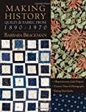 Making History: Quilts & Fabric from 1890-1970 [With Patterns] (1571204539) by Brackman, Barbara