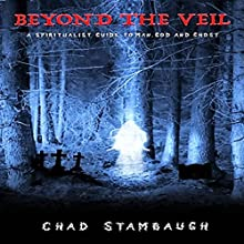 Beyond the Veil: A Spiritualist Guide to Man, God, and Ghost (       UNABRIDGED) by Chad Stambaugh Narrated by Douglas S. Pullar