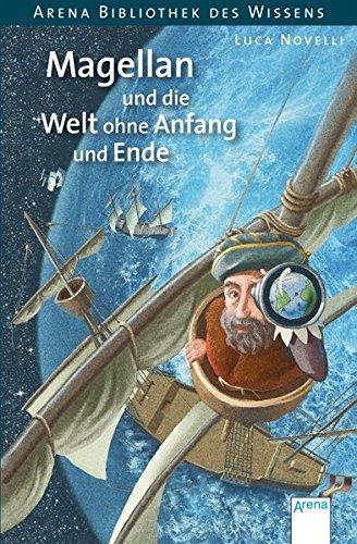 Magellan und die Welt ohne Anfang und Ende: Lebendige Biographien
