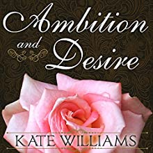 Ambition and Desire: The Dangerous Life of Josephine Bonaparte (       UNABRIDGED) by Kate Williams Narrated by Corrie James