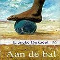 Aan de bal Hörbuch von Lieneke Dijkzeul Gesprochen von: Lieneke Dijkzeul