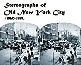 Stereographs of Old New York City (1860-1889): Historic New York City in 3D (old New York in early photographs, New York 1900s, vintage New York, New York vintage, New York city 1900)