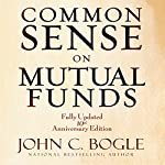 Common Sense on Mutual Funds: Fully Updated 10th Anniversary Edition | John C Bogle