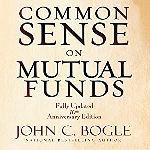 Common Sense on Mutual Funds: Fully Updated 10th Anniversary Edition | [John C Bogle]