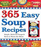 365 Easy Soup Recipes: Simple, Delicious Soups & Stews to Warm the Heart