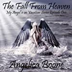 The Fall from Heaven (Episode 1): My Angel Is on Vacation Series | Angelica Boone
