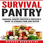 Survival Pantry: Survival Pantry Prepper: A Prepper's Guide to Storing Food and Water | Richard Berrington