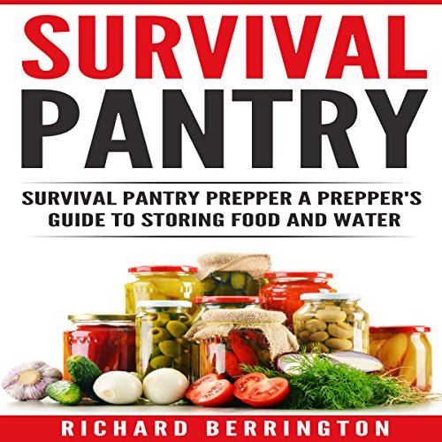 Survival Pantry: Survival Pantry Prepper: A Prepper's Guide to Storing Food and Water by Richard Berrington