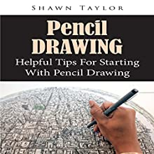 Pencil Drawing: Helpful Tips for Starting with Pencil Drawing (       UNABRIDGED) by Shawn Taylor Narrated by Dick Daleki