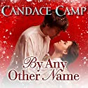 By Any Other Name Audiobook by Candace Camp Narrated by Karlyn Stephen