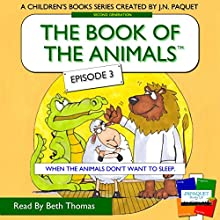 The Book of the Animals - Episode 3: When the Animals Don't Want to Sleep | Livre audio Auteur(s) : J N Paquet Narrateur(s) : Beth Thomas