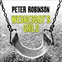Wednesday's Child: An Inspector Banks Novel #6 (       UNABRIDGED) by Peter Robinson Narrated by James Langton