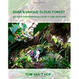 Saba's Unique Cloud Forest: and how it evolved during a series of major hurricanes ~ Tom van't Hof