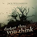 Darker Than You Think Audiobook by Jack Williamson Narrated by Jim Meskimen