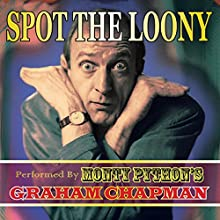 Spot the Loony Performance by Graham Chapman Narrated by Graham Chapman
