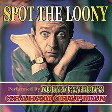 Spot the Loony Performance Auteur(s) : Graham Chapman Narrateur(s) : Graham Chapman