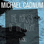 The Horses of the Night: A Novel | Michael Cadnum