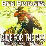 Ride for the Rio!: A Ben Bridges Western | Ben Bridges