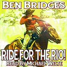 Ride for the Rio!: A Ben Bridges Western (       UNABRIDGED) by Ben Bridges Narrated by Michael Welte