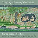 The Yoga Sutra of Patanjali: A Biogrpahy Audiobook by David Gordon White Narrated by Peter Ganim