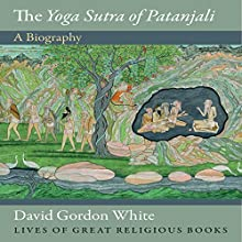 The Yoga Sutra of Patanjali: A Biography Audiobook by David Gordon White Narrated by Peter Ganim