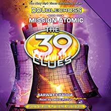 Mission Atomic: The 39 Clues: Doublecross, Book 4 Audiobook by Sarwat Chadda Narrated by David Pittu